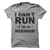 I Can't Run I'm A Mermaid  [T-Shirt] awesomethreadz
