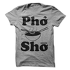 Pho Sho  [T-Shirt] awesomethreadz