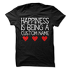 Happiness Is Being A Custom Name  [T-Shirt] awesomethreadz