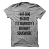I Eat Cake Because It's Somebody's Birthday Somewhere  [T-Shirt] awesomethreadz