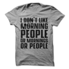 I Don't Like Morning People Or Mornings Or People  [T-Shirt] awesomethreadz