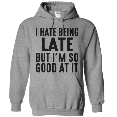 I Hate Being Late But I'm So Good At It  [T-Shirt] awesomethreadz