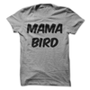 Mama Bird  [T-Shirt] awesomethreadz