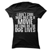 I Don't Care Who Dies In A Movie As Long As The Dog Lives  [T-Shirt] awesomethreadz