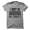 I May Be Wrong But I Doubt It  [T-Shirt] awesomethreadz