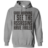 Good Morning I See The Assassins Have Failed T Shirt - awesomethreadz