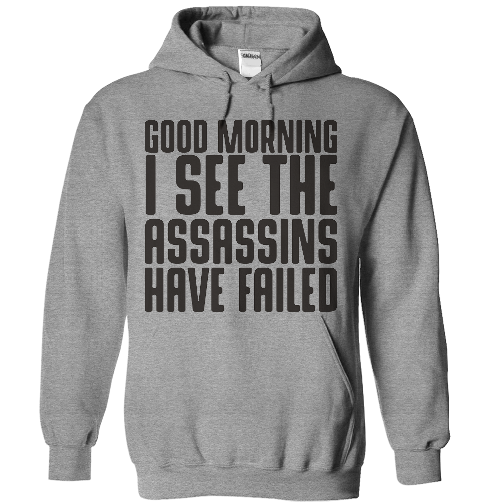 Printed Hoodie Good Morning I See The Assassins Have Failed