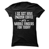 I Do Not Have Enough Coffee Or Middle Fingers For Today  [T-Shirt] awesomethreadz
