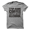 Step Aside Coffee This Is A Job For Alcohol T Shirt - awesomethreadz