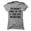 You Could't Handle Me Even If I Came With Instructions T Shirt - awesomethreadz