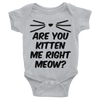 Are You Kitten Me Right Meow Onesie  [T-Shirt] awesomethreadz