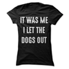 It Was Me I Let The Dogs Out   awesomethreadz