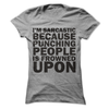 I'm Sarcastic Because Punching People Is Frowned Upon  [T-Shirt] awesomethreadz