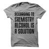 According To Chemistry Alcohol Is A Solution   - awesomethreadz