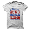 If It Involves Guns Ammo And Freedom Count Me In  [T-Shirt] awesomethreadz