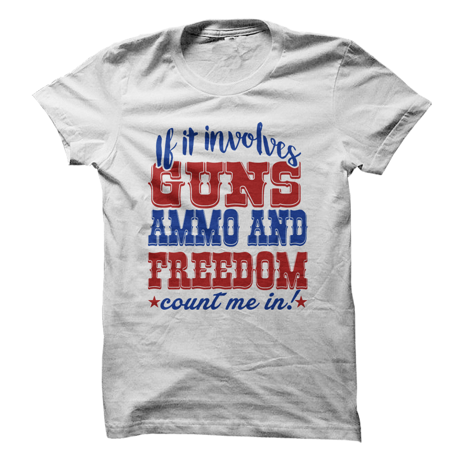 80075cf214 If It Involves Guns Ammo And Freedom Count Me In [T-Shirt] awesomethreadz
