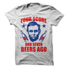 Four Score And Seven Beers Ago T Shirt - awesomethreadz