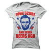 Four Score And Seven Beers Ago  [T-Shirt] awesomethreadz