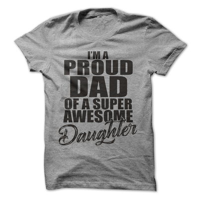 I'm A Proud Dad Of A Super Awesome Daughter  [T-Shirt] awesomethreadz