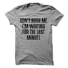 Don't Rush Me I'm Waiting For The Last Minute  [T-Shirt] awesomethreadz