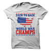Back To Back World War Champs  [T-Shirt] awesomethreadz