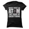 Never Trust An Atom They Make Up Everything  [T-Shirt] awesomethreadz
