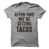 After This We're Getting Tacos   - awesomethreadz