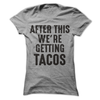 After This We're Getting Tacos  [T-Shirt] awesomethreadz