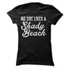 No One Likes A Shady Beach  [T-Shirt] awesomethreadz