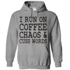 I Run On Coffee Chaos And Cuss Words  [T-Shirt] awesomethreadz