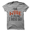 The Wine Is Calling I Must Go  [T-Shirt] awesomethreadz