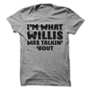 I'm What Willis Was Talkin' 'Bout  [T-Shirt] awesomethreadz