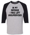 In My Defense I Was Unsupervised  [T-Shirt] awesomethreadz