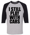 I Still Play With Cars  [T-Shirt] awesomethreadz