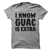 I Know Guac Is Extra  [T-Shirt] awesomethreadz