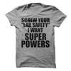 Screw Your Lab Safety I Want Superpowers  [T-Shirt] awesomethreadz