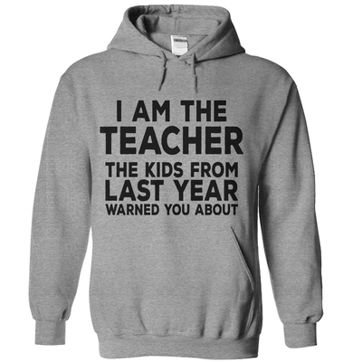 I Am The Teacher The Kids From Last Year Warned You About  [T-Shirt] awesomethreadz