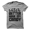 Witch Better Have My Candy  [T-Shirt] awesomethreadz