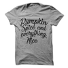 Pumpkin Spice And Everything Nice  [T-Shirt] awesomethreadz