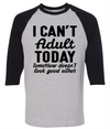 I Can't Adult Today Tomorrow Doesn't Look Good Either  [T-Shirt] awesomethreadz