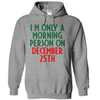 I'm Only A Morning Person On December 25th  [T-Shirt] awesomethreadz