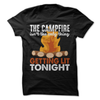 The Campfire Isn't The Only Thing Getting Lit Tonight  [T-Shirt] awesomethreadz