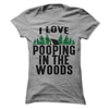 I Love Pooping In The Woods  [T-Shirt] awesomethreadz