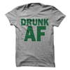 Drunk AF  [T-Shirt] awesomethreadz