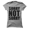 Sorry Not Sorry  [T-Shirt] awesomethreadz