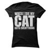 When I Die My Cat Gets Everything  [T-Shirt] awesomethreadz