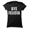 Bye Felicia  [T-Shirt] awesomethreadz