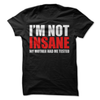 I'm Not Insane My Mother Had Me Tested  [T-Shirt] awesomethreadz