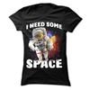 I Need Some Space  [T-Shirt] awesomethreadz