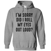 I'm Sorry Did I Roll My Eyes Out Loud  [T-Shirt] awesomethreadz